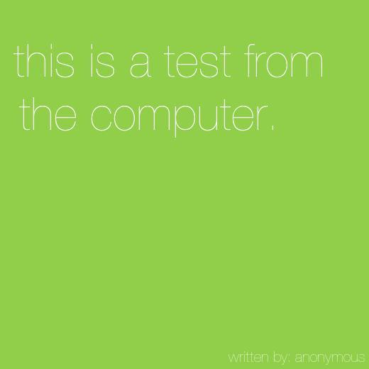 this-is-a-test-from-the-computer._lightgreen